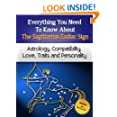 Everything You Need to Know About The Sagittarius Zodiac Sign - Astrology, Compatibility, Love, Traits And Personality (Everything You Need to Know About Zodiac Signs Book 9)
