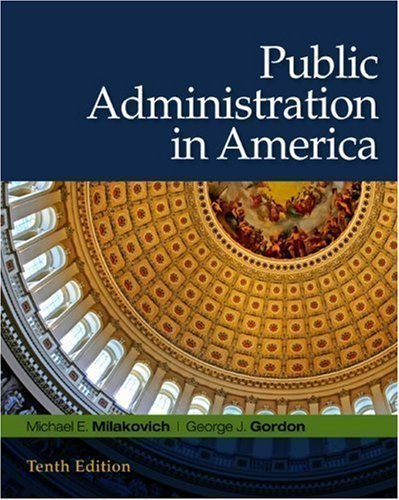 By Michael E. Milakovich, George J. Gordon: Public Administration in America Tenth (10th) Edition