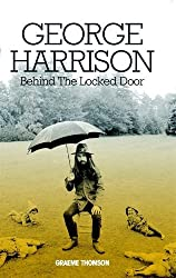 George Harrison: Behind The Locked Door by Thomson. Graeme ( 2013 ) Hardcover