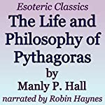 The Life and Philosophy of Pythagoras: Esoteric Classics | Manly P. Hall
