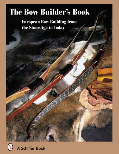 The Bowbuilder's Book: European Bow Building from the Stone Age to Today