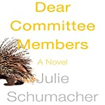 Dear Committee Members: A Novel | Julie Schumacher