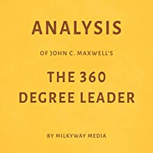 Analysis of John C. Maxwell's The 360 Degree Leader Audiobook by Milkyway Media Narrated by George Drake Jr.