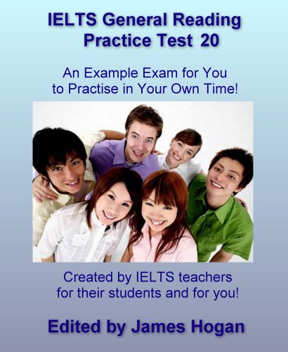 Download IELTS General Reading Practice Test 20. An Example Exam for You to Practise in Your Spare Time: Created by IELTS teachers for their students and for you! (General IELTS Practice Tests 2014) Pdf