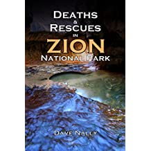 Deaths and Rescues in Zion National Park: (2nd Edition)