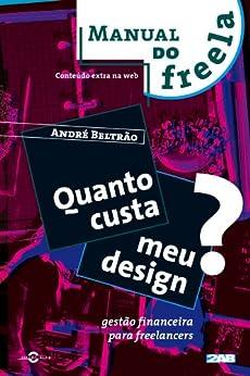 Quanto custa meu Design? Gestão financeira para freelancers (Manual do Freela Livro 1) por [Beltrão, André]
