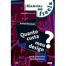 Quanto custa meu Design? Gestão financeira para freelancers (Manual do Freela Livro 1) (Portuguese Edition)