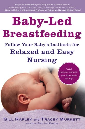 Baby-Led Breastfeeding: Follow Your Baby's Instincts for Relaxed and Easy Nursing (Best Foods To Increase Breast Milk Production)