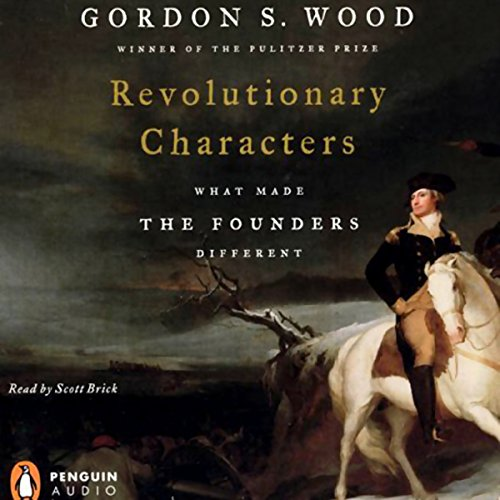 Revolutionary Characters: What Made the Founders Different by Penguin Audio