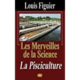Les Merveilles de la science/La Pisciculture (French Edition)