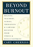 Beyond Burnout: Helping Teachers, Nurses, Therapists and Lawyers Recover From Stress and Disillusionment