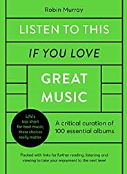 Listen to This If You Love Great Music: A critical curation of 100 essential albums • Packed with links for fu