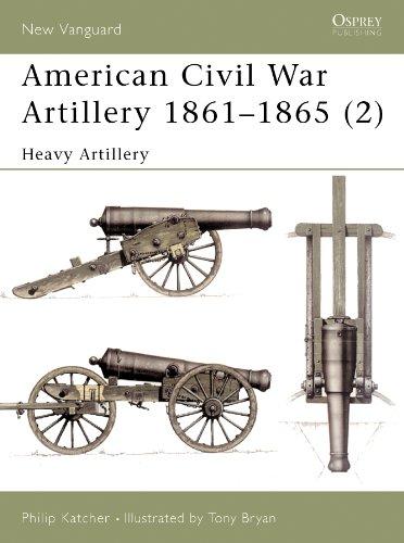 American Civil War Artillery 1861-65 (2): Heavy Artillery (New Vanguard Book 40)
