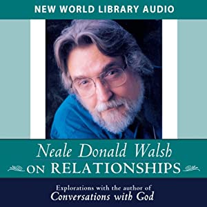 Neale Donald Walsch on Relationships Hörbuch