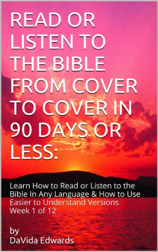 READ OR LISTEN TO THE BIBLE FROM COVER TO COVER IN 90 DAYS OR LESS: Learn How to Listen To the Bible In Any Language: Use Easier to Understand Versions ... (Week # 1 of 12 (Genesis 1 - Leviticus 8)) by [Edwards, DaVida]
