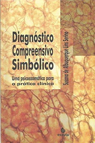 Diagnóstico Compreensivo Simbólico: uma Psicossomática Para a Prática Clínica