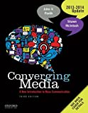 Converging Media 2013-2014 Update: A New Introduction To Mass Communication, John V. Pavlik, Shawn McIntosh, 0199968462