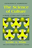 The Science of Culture: A Study of Man and Civilization (Foundations of Anthropology)