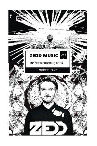 Zedd Music Inspired Coloring Book: Grammy Award Winner and Billboard Top Artist, Famous Remixer and EDM DJ Inspired Adult Coloring Book (Zedd Music Books)