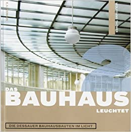 Book The Bauhaus Shines: The Dessau Bauhaus Buildings and the Light by Wolfgang Thohner (2005-04-30)
