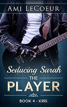 Seducing Sarah - Book 4: The Player - Kris by [LeCoeur, Ami]