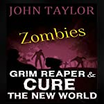 Zombies: Grim Reaper and Cure the New World: Books 3 and 4 | John Taylor