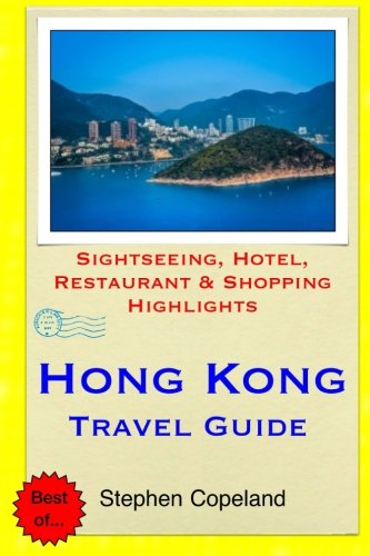 Hong Kong Travel Guide: Sightseeing, Hotel, Restaurant & Shopping Highlights