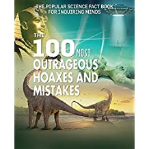 The 100 Most Outrageous Hoaxes and Mistakes (Popular Science Fact Book for Inquiring Minds)