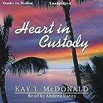 Heart in Custody | Kay L. McDonald
