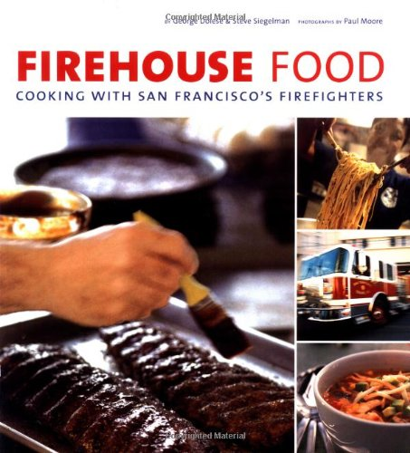 Firehouse Food: Cooking with San Francisco's Firefighters by George Dolese, Steve Siegelman