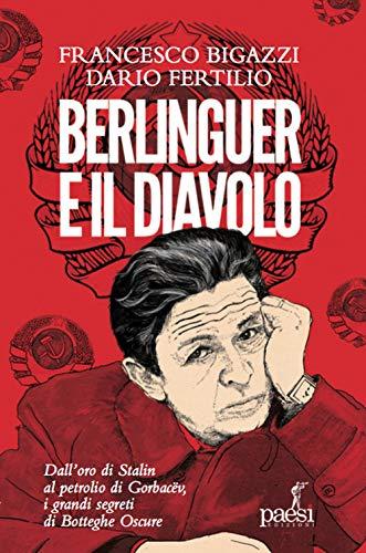 Amazon.it: Berlinguer e il diavolo. Dall'oro di Stalin al petrolio di  Gorbacev i grandi segreti di Botteghe Oscure - Bigazzi, Francesco,  Fertilio, Dario - Libri