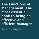 The Functions of Management: The Most Essential Book to Being an Effective and Efficient Manager | Trevor Clinger