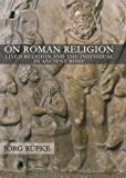 img - for On Roman Religion: Lived Religion and the Individual in Ancient Rome (Cornell Studies in Classical Philology) book / textbook / text book
