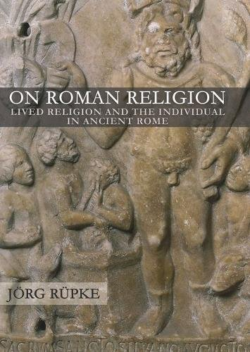 On Roman Religion: Lived Religion and the Individual in Ancient Rome (Townsend Lectures Series/Cornell Studies in Classical Philology)