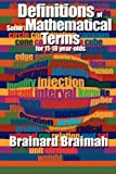 Definitions of Some Mathematical Terms for 11-18 Year Olds, Brainard Braimah, 160477357X