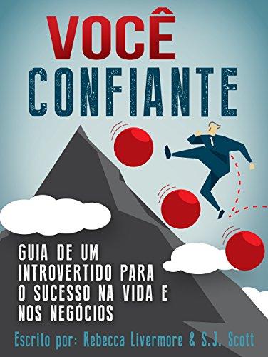 VOCÊ, CONFIANTE: Guia de um Introvertido para o Sucesso na Vida e nos Negócios