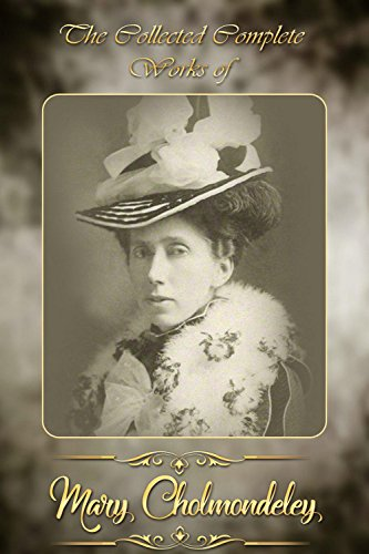The Collected Complete Works of Mary Cholmondeley (Huge Collection Including Diana Tempest, The Lowest Rung, The Romance of His Life, Notwithstanding, Prisoners, Red Pottage, And More)