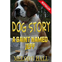 Dog Story: A Saint Named Jeff: A Heartwarming Dog Story For Humans