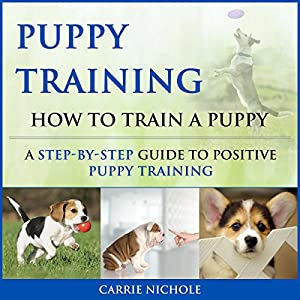 Puppy Training: How to Train a Puppy Audiobook