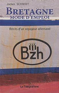 Bretagne mode d'emploi : récits d'un voyageur allemand, Schmidt, Jochen