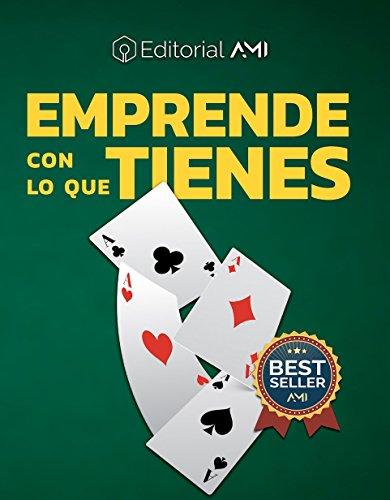 EMPRENDE CON LO QUE TIENES: : Experiencias de Vida (Emprendedores AMI nº 1) (Spanish Edition)