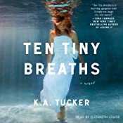 Ten Tiny Breaths: A Novel | K. A. Tucker