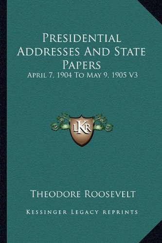 Presidential Addresses And State Papers: April 7, 1904 To May 9, 1905 V3 PDF Text fb2 ebook