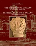 The Death Ritual at Cluny in the Central Middle Ages : Le Rituel de la Mort a Cluny Au Moyen Age Central, Cochelin, Isabelle and Paxton, Frederick, 250355010X
