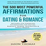 The 500 Most Powerful Affirmations for Dating & Romance: Includes Life Changing Affirmations for Dating, Romance, Humor, Inspiration & Single Women | Jason Thomas