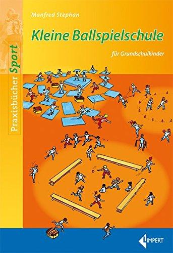 Kleine Ballspielschule: für Grundschulkinder