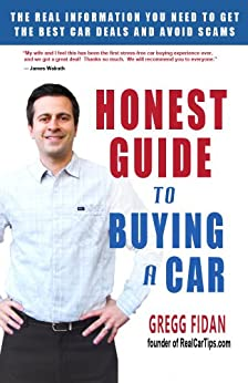 Honest Guide to Buying a Car - How to Get the Best Deals and Never Worry About Being Ripped Off Again by [Fidan, Gregg]