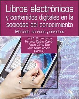 Libros Electrónicos Y Contenidos Digitales En La Sociedad Del Conocimiento: Mercado, Servicios Y Derechos por José Antonio Cordón García epub