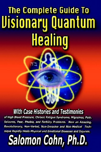 The Complete Guide To Visionary Quantum Healing