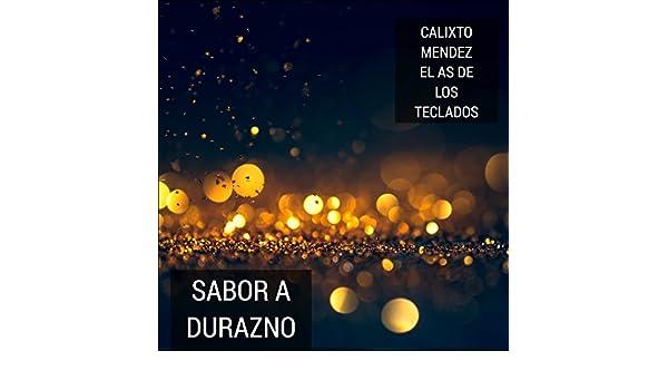 Sabor a Durazno by Calixto Mendez El As De Los Teclados on Amazon Music - Amazon.com